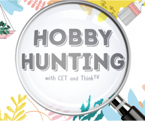 "ThinkTV and CET Debut ""Hobby Hunting"" a Digital Interactive Collection"