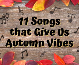 11 Songs That Give Us Autumn Vibes