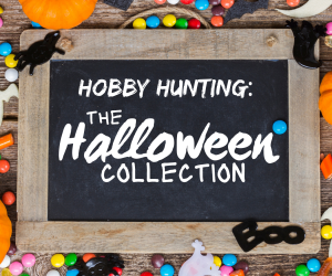 Hobby Hunting: The Halloween Collection!