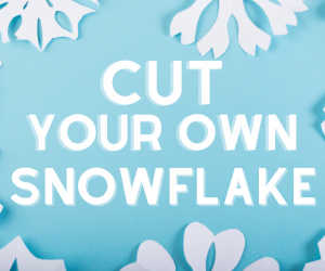 Cut Your Own Paper Snowflake!