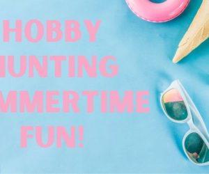 Hobby Hunting Summertime Fun!